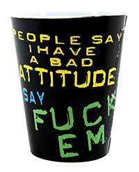 People Say I Have a Bad Attitude, I Say Fuck Em Shot Glass